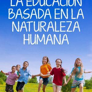 EDUCACION BASADA EN LA NATURALEZA HUMANA