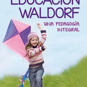 EDUCACION WALDORF (UNA PEDAGOGIA INTEGRAL)